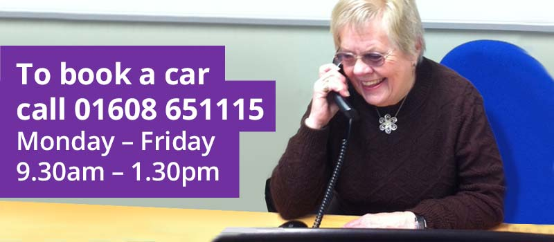 To book a car call 01608 651115 Monday – Friday 9.30am – 3.30pm